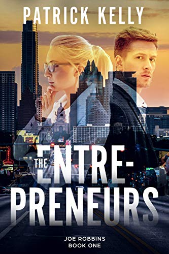 The Entrepreneurs: A Financial Thriller (Joe Robbins Financial Thriller Series Book 1) by [Patrick Kelly]