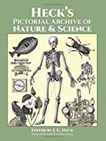 Heck's Pictorial Archive of Nature and Science: With Over 5,500 Illustrations (Dover Pictorial Archive)