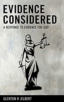 Evidence Considered: A Response To Evidence For God by [Glenton Jelbert]