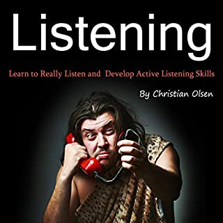 Listening: Learn to Really Listen and Develop Active Listening Skills                   By:                                                                                                                                 Christian Olsen                               Narrated by:                                                                                                                                 Michael Hanko                      Length: 40 mins     67 ratings     Overall 4.0