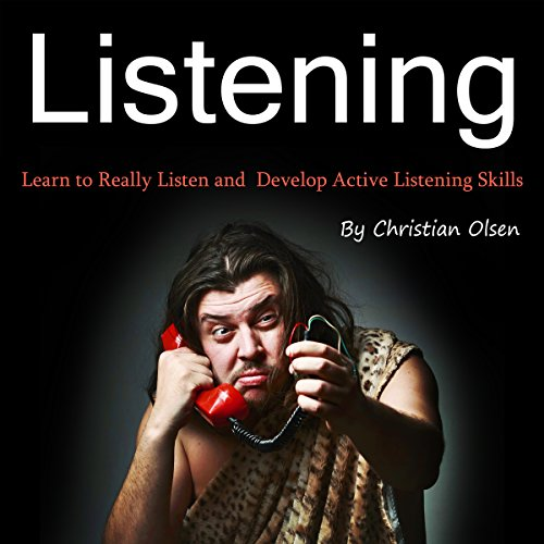 Listening: Learn to Really Listen and Develop Active Listening Skills audiobook cover art