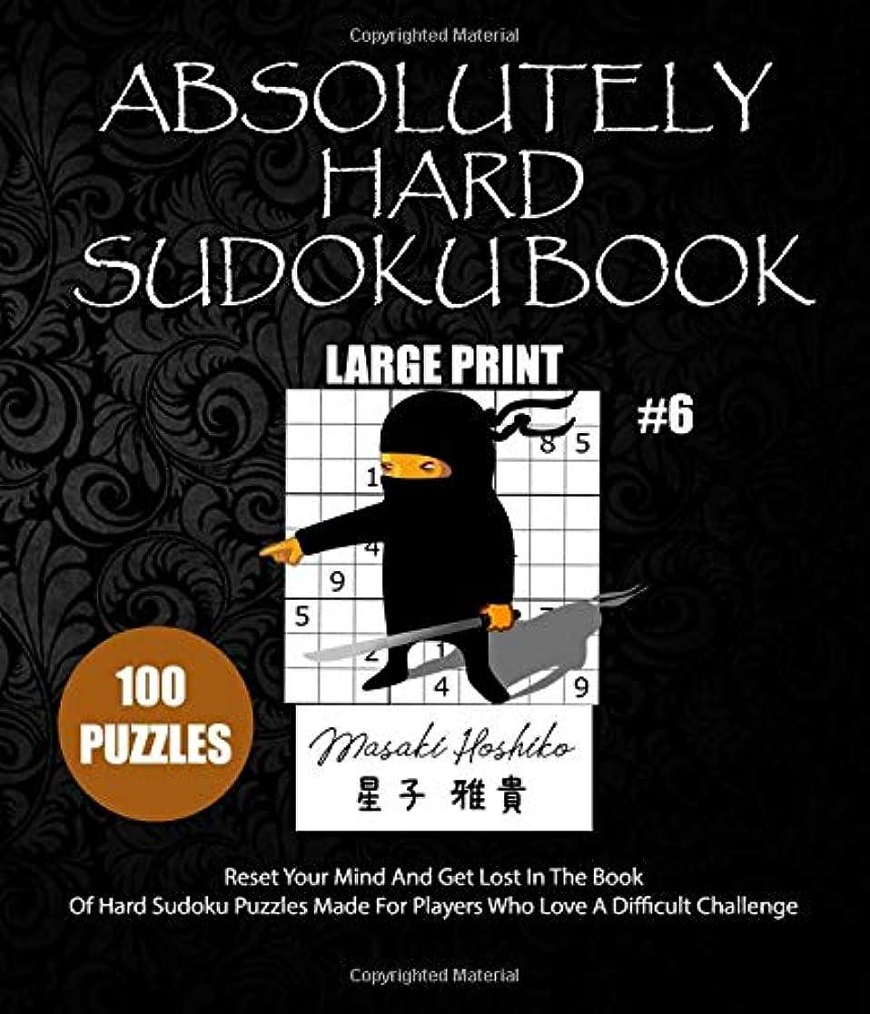 稼ぐでも鷲ABSOLUTELY HARD SUDOKU BOOK #6: Reset Your Mind And Get Lost In The Book Of Hard Sudoku Puzzles Made For Players Who Love A Difficult Challenge