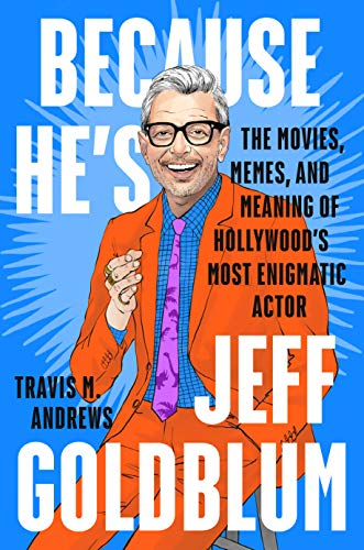 Amazon.com: Because He's Jeff Goldblum: The Movies, Memes and Meaning of Hollywood's Most Enigmatic Actor eBook: Andrews, Travis M.: Kindle Store