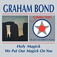 Holy Magick / We Put Our Magick On You by Graham Bond (2000-03-21)
