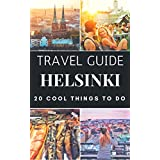 Helsinki Travel Guide 2020 : Top 20 Local Places You Can't Miss in Helsinki Finland (English Edition)