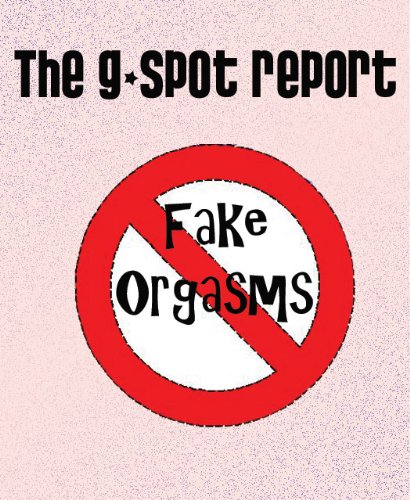 The G-spot Report - Say Hello to Real Gushing Female Orgasms and Goodbye to Fake Orgasms (
