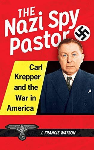 The Nazi Spy Pastor: Carl Krepper and the War in America