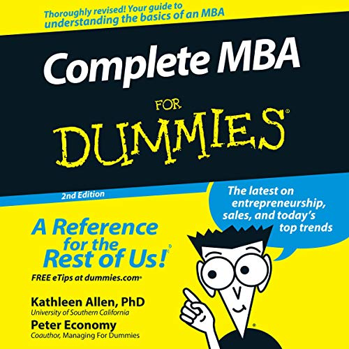 Complete MBA For Dummies     2nd Edition              By:                                                                                                                                 Kathleen Allen PhD,                                                                                        Peter Economy                               Narrated by:                                                                                                                                 Steven Jay Cohen                      Length: 18 hrs and 3 mins     1 rating     Overall 1.0