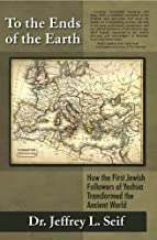 To the Ends of the Earth: How the First Followers of Yeshua Trasformed the Ancient World