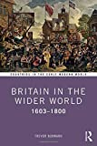 Britain in the Wider World: 1603–1800 (Countries in the Early Modern World)