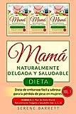 Dieta Mamá Naturalmente Delgada y Saludable (Vol.1): Dieta de embarazo fácil y...