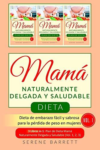 Dieta Mamá Naturalmente Delgada y Saludable (Vol.1): Dieta de embarazo fácil y sabrosa para la pérdida de peso en mujeres (3 libros en 1: Plan de ... Naturalmente Delgada y Saludable - Vol.1,2,3)