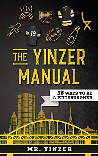 Yinzer Manual: 36 Ways To Be A Pittsburgher