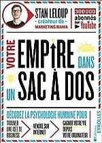 Votre empire dans un sac-à-dos - Décodez la psychologie humaine pour trouver une idée de business, vendre sur internet et gagner votre vie depuis votre ordinateur de Stan Leloup
