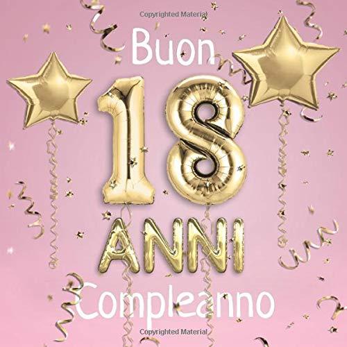 Buon Compleanno 18 Anni: Il libro d'oro dei miei 18 anni - 21x21cm - Un libro degli ospiti per il compleanno con 100 pagine per le auguri di ... - Copertina: palloncini dorati su sfondo rosa