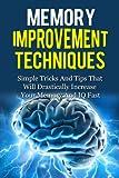 Memory Improvement: Memory Improvement Techniques - Simple Tricks for Memory Improvement: Memory Improvement T