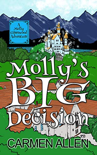 Molly's Big Decision: An allegorical tale of wonder (Molly Greenwood Adventure Series Book 1) by [Carmen Allen]