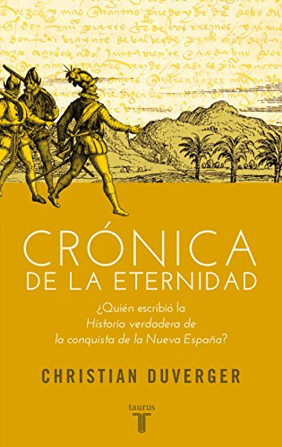 Crónica de la eternidad: ¿Quién escribió la Historia verdadera de la conquista de la Nueva España? eBook: Duverger, Christian: Amazon.es: Tienda Kindle