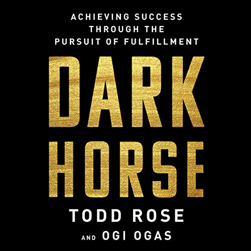Dark Horse     Achieving Success Through the Pursuit of Fulfillment              Written by:                                                                                                                                 Todd Rose,                                                                                        Ogi Ogas                               Narrated by:                                                                                                                                 Roger Wayne                      Length: 6 hrs and 46 mins     8 ratings     Overall 4.1