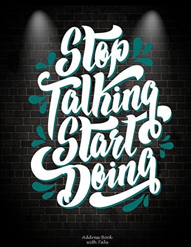 Stop Talking Start Doing: Address Book with Tabs: Art Quotes, Address Book with Birthdays and Anniversaries, Tabs Book large print 8.5