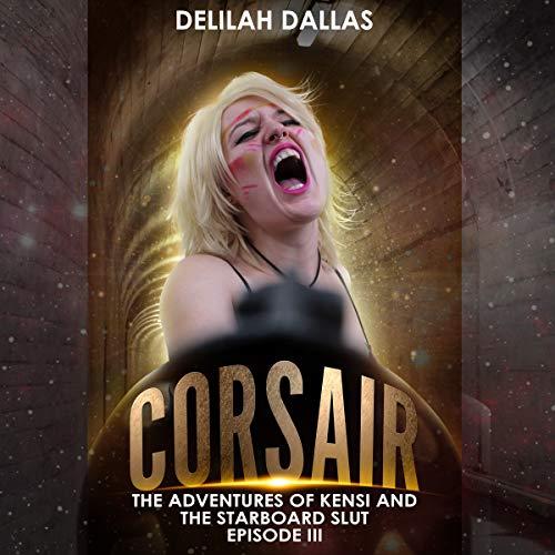 Corsair: The Adventures of Kensi & the Starboard Slut: Episode III audiobook cover art