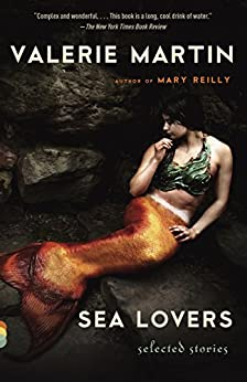 Sea Lovers: Selected Stories by [Valerie Martin]