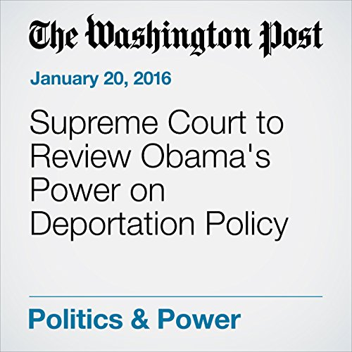 Supreme Court to Review Obama's Power on Deportation Policy cover art