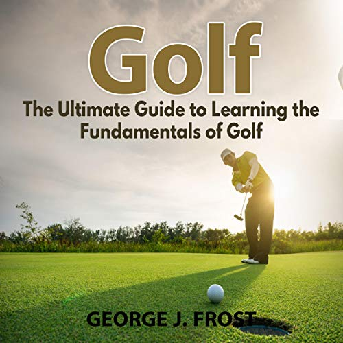 Couverture de Golf: The Ultimate Guide to Learning the Fundamentals of Golf