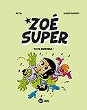 Zoé Super, Tome 03 - Tous ensemble !