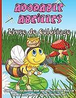 Adorable Abeilles Livre de Coloriage: Cahier De Coloriage de Abeille, Ce livre de coloriage parfait pour les garçons, les filles et les enfants de 2 à 12 ans
