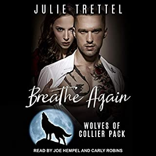 Breathe Again     Wolves of Collier Pack Series, Book 1              By:                                                                                                                                 Julie Trettel                               Narrated by:                                                                                                                                 Joe Hempel,                                                                                        Carly Robins                      Length: 6 hrs and 3 mins     30 ratings     Overall 4.4