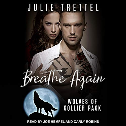 Breathe Again     Wolves of Collier Pack Series, Book 1              Written by:                                                                                                                                 Julie Trettel                               Narrated by:                                                                                                                                 Joe Hempel,                                                                                        Carly Robins                      Length: 6 hrs and 3 mins     3 ratings     Overall 4.7