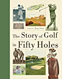The Story of Golf in Fifty Holes (Fifty Things That Changed the Course of History)