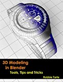 3D Modeling in Blender - Tools, Tips and Tricks (English Edition)