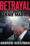 Betrayal: The Life and Lies of Bernie Madoff (English Edition)