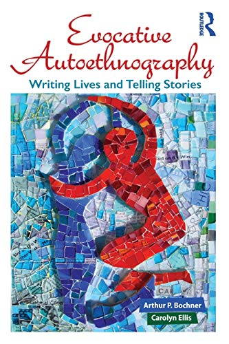 Evocative Autoethnography: Writing Lives and Telling Stories (Writing Lives: Ethnographic Narratives
