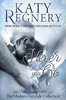 "Never Let You Go: (inspired by ""Hansel and Gretel"") (A Modern Fairytale Book 2) by [Katy Regnery]"