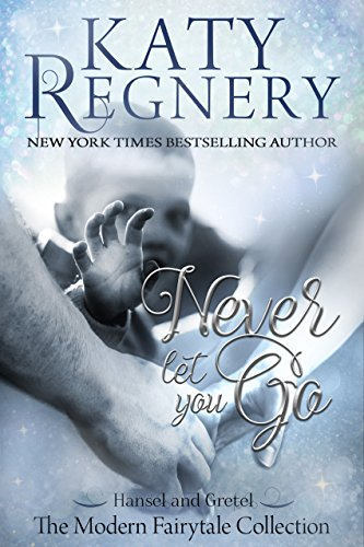 Never Let You Go: (inspired by 'Hansel and Gretel') (A Modern Fairytale Book 2)