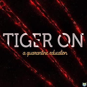 Tiger on (A Quarantine Education)