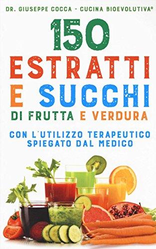 ricette estrattore di succo 150 estratti e succhi di frutta e verdura