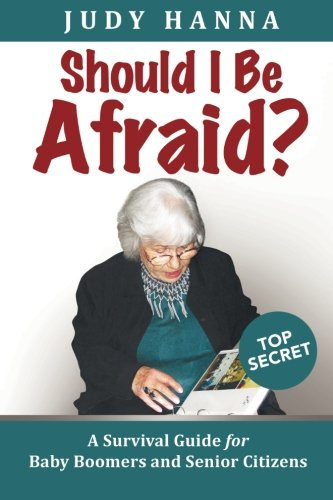 Should I Be Afraid?: A Survival Guide For Baby Boomers and Senior Citizens
