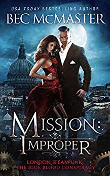 Mission: Improper (London Steampunk: The Blue Blood Conspiracy Book 1) by [Bec McMaster]
