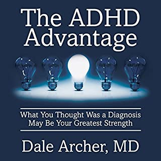 The ADHD Advantage     What You Thought Was a Diagnosis May Be Your Greatest Strength              By:                                                                                                                                 Dale Archer MD                               Narrated by:                                                                                                                                 Walter Dixon                      Length: 8 hrs and 46 mins     199 ratings     Overall 4.5