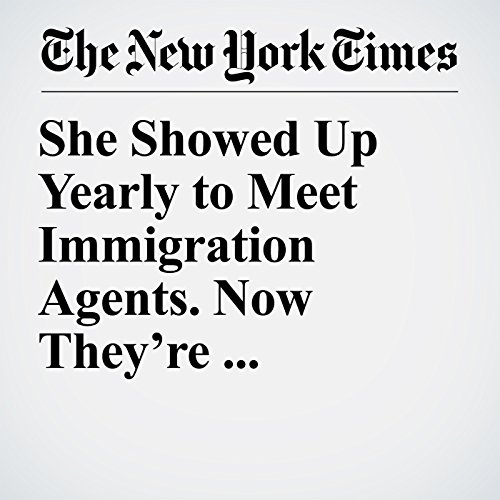 She Showed Up Yearly to Meet Immigration Agents. Now They're Deporting Her. audiobook cover art