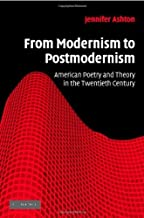 From Modernism to Postmodernism: American Poetry and Theory in the Twentieth Century (Cambridge Studies in American Literature and Culture Book 149)