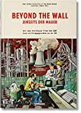 Beyond the Wall: Art and Artifacts from the GDR: BEYOND THE WALL-ANGLAIS (East German Collection of the Wende Museum)