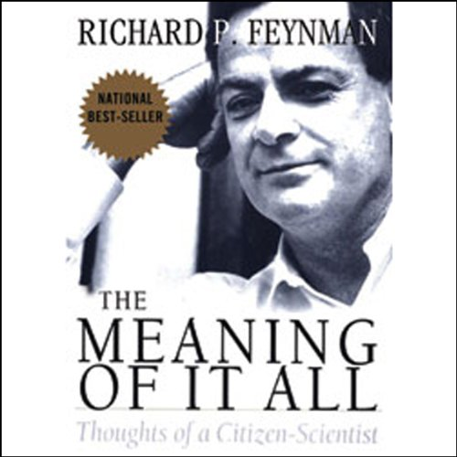 The Meaning of it All     Thoughts of a Citizen-Scientist              Written by:                                                                                                                                 Richard Feynman                               Narrated by:                                                                                                                                 Raymond Todd                      Length: 2 hrs and 50 mins     3 ratings     Overall 5.0