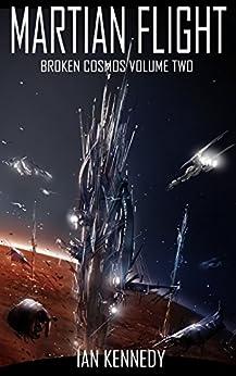Martian Flight (Broken Cosmos Book 2) by [Ian Kennedy]