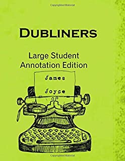 Dubliners: Large Student Annotation Edition: Formatted with wide spacing, wide margins and extra pages between chapters fo...