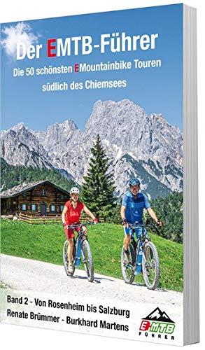 Der EMTB-Führer Die 50 schönsten EMountainbike Touren südlich des Chiemsees: Band 2 Von Rosenheim bis Salzburg